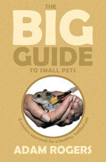 The Big Guide to Small Pets: A Modern Approach for a Healthy, Fulfilled Pet