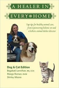 A Healer In Every Home- Dogs & Cats- Top tips for healthy animal care from a pioneering holistic vet and a holistic animal shelter director