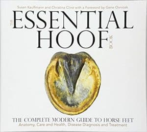 The Essential Hoof Book- The Complete Modern Guide to Horse Feet - Anatomy, Care and Health, Disease Diagnosis and Treatment